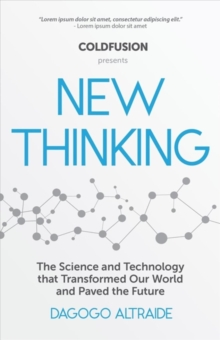Cold Fusion Presents: New Thinking : From Einstein to SpaceX, The Technology and Science that Transformed Our World, Hardback Book