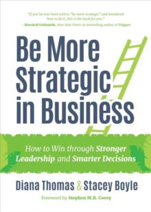 Be More Strategic in Business : How to Win Through Stronger Leadership and Smarter Decisions, Hardback Book