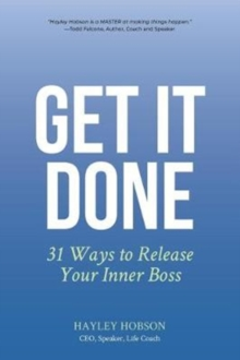 Get It Done : 31 Ways to Release Your Inner Boss, Paperback / softback Book