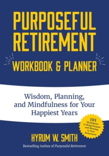 Purposeful Retirement Workbook & Planner : Wisdom, Planning and Mindfulness for Your Happiest Years, Paperback / softback Book