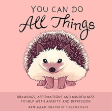 You Can Do All Things : Drawings, Affirmations and Mindfulness to Help With Anxiety and Depression, Hardback Book
