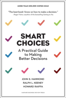 Smart Choices : A Practical Guide to Making Better Decisions, Hardback Book