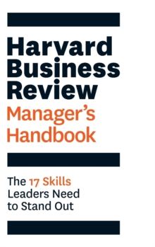 The Harvard Business Review Manager's Handbook : The 17 Skills Leaders Need to Stand Out, Paperback / softback Book