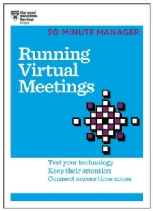 Running Virtual Meetings (HBR 20-Minute Manager Series) : Test Your Technology, Keep Their Attention, Connect Across Time Zones, Paperback / softback Book