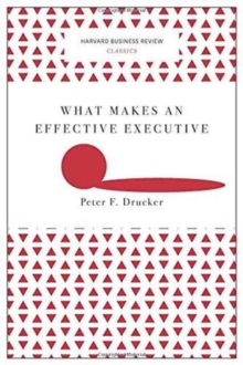 What Makes an Effective Executive (Harvard Business Review Classics), Paperback / softback Book