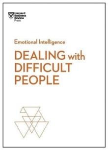 Dealing with Difficult People (HBR Emotional Intelligence Series), Paperback / softback Book