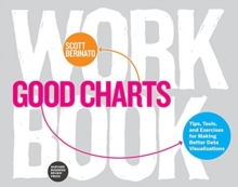 Good Charts Workbook : Tips, Tools, and Exercises for Making Better Data Visualizations, Paperback / softback Book