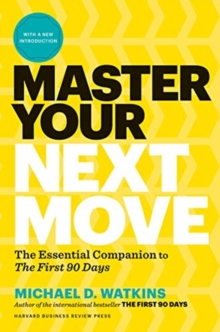 Master Your Next Move : Proven Strategies for Navigating the First 90 Days - and Beyond, Hardback Book