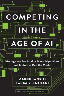 Competing in the Age of AI : Strategy and Leadership When Algorithms and Networks Run the World, EPUB eBook