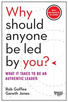 Why Should Anyone Be Led by You? : What It Takes to Be an Authentic Leader, Paperback / softback Book