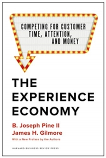 The Experience Economy : Competing for Customer Time, Attention, and Money, Hardback Book