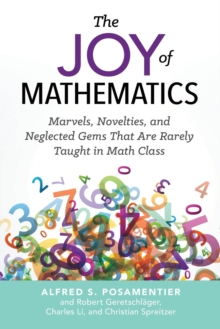 The Joy Of Mathematics : Marvels, Novelties, and Neglected Gems That AreRarely Taught in Math Class, Paperback / softback Book