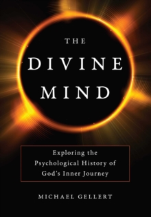 The Divine Mind : Exploring the Psychological History of God's Inner Journey, EPUB eBook
