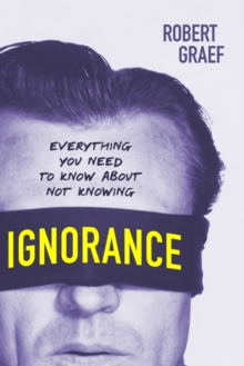 Ignorance : Everything You Need to Know about Not Knowing, Paperback / softback Book