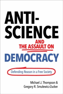 Anti-Science and the Assault on Democracy : Defending Reason in a Free Society, Hardback Book