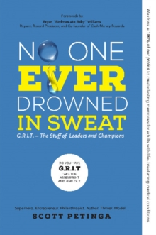 No One Ever Drowned in Sweat : G.R.I.T. - The Stuff of Leaders and Champions, Paperback / softback Book