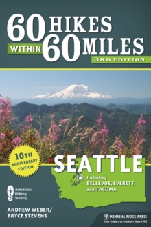 60 Hikes Within 60 Miles: Seattle : Including Bellevue, Everett, and Tacoma, Paperback / softback Book