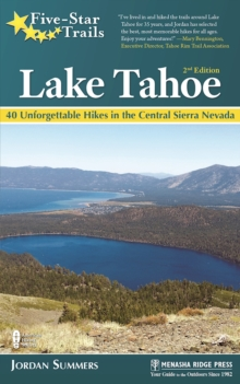 Five-Star Trails: Lake Tahoe : 40 Unforgettable Hikes in the Central Sierra Nevada, Paperback / softback Book