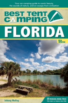 Best Tent Camping: Florida : Your Car-Camping Guide to Scenic Beauty, the Sounds of Nature, and an Escape from Civilization, Paperback / softback Book