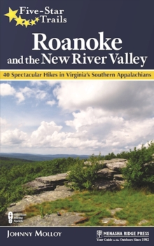 Five-Star Trails: Roanoke and the New River Valley : A Guide to the Southwest Virginia's Most Beautiful Hikes, Paperback Book
