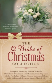 The 12 Brides of Christmas Collection : 12 Heartwarming Historical Romances for the Season of Love, EPUB eBook