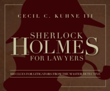 Sherlock Holmes for Lawyers : 100 Clues for Litigators from the Master Detective, Paperback Book
