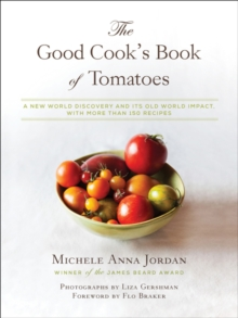 The Good Cook's Book of Tomatoes : A New World Discovery and Its Old World Impact, with more than 150 recipes, EPUB eBook