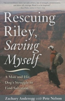 Rescuing Riley, Saving Myself : A Man and His Dog's Struggle to Find Salvation, Paperback / softback Book