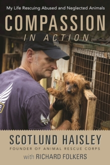 Compassion in Action : My Life Rescuing Abused and Neglected Animals, Hardback Book