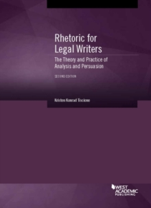 Rhetoric for Legal Writers : The Theory and Practice of Analysis and Persuasion, Paperback / softback Book