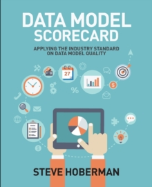 Data Model Scorecard : Applying the Industry Standard on Data Model Quality, Paperback / softback Book