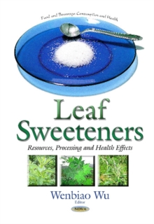 Leaf Sweeteners : Resources, Processing & Health Effects, Hardback Book