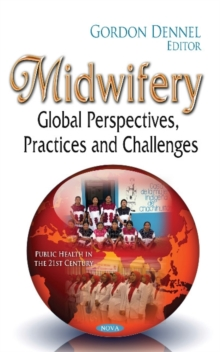 Midwifery : Global Perspectives, Practices & Challenges, Hardback Book