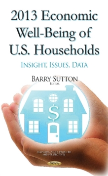2013 Economic Well-Being of U.S. Households : Insight, Issues, Data, Hardback Book