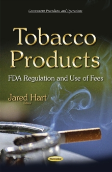 Tobacco Products : FDA Regulation & Use of Fees, Paperback / softback Book