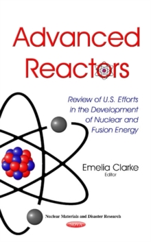 Advanced Reactors : Review of U.S. Efforts in the Development of Nuclear & Fusion Energy, Hardback Book