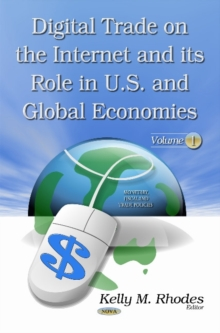 Digital Trade on the Internet & its Role in U.S. & Global Economies : Volume 1, Hardback Book