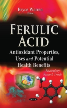 Ferulic Acid : Antioxidant Properties, Uses & Potential Health Benefits, Hardback Book