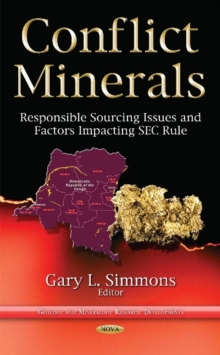 Conflict Minerals : Responsible Sourcing Issues & Factors Impacting Sec Rule, Hardback Book