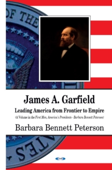 James A Garfield : Leading America from Frontier to Empire, Hardback Book