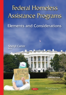 Federal Homeless Assistance Programs : Elements & Considerations, Hardback Book