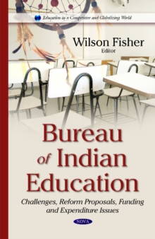 Bureau of Indian Education : Challenges, Reform Proposals, Funding & Expenditure Issues, Hardback Book