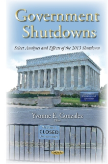 Government Shutdowns : Select Analyses & Effects of the 2013 Shutdown, Hardback Book