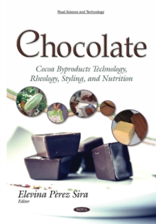 Chocolate : Cocoa Byproducts Technology, Rheology, Styling & Nutrition, Hardback Book