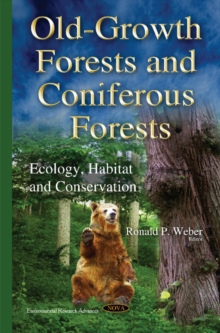 Old-Growth Forests & Coniferous Forests : Ecology, Habitat & Conservation, Hardback Book