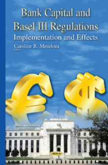 Bank Capital & Basel III Regulations : Implementation & Effects, Hardback Book