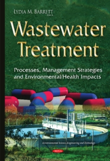 Wastewater Treatment : Processes, Management Strategies & Environmental / Health Impacts, Hardback Book