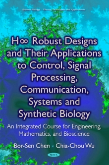 H  Robust Designs & their Applications to Control, Signal Processing, Communication, Systems & Synthetic Biology : An Integrated Course for Engineering, Mathematics & Bioscience, Hardback Book