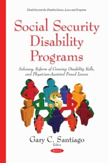Social Security Disability Programs : Solvency, Reform of Growing Disability Rolls & Physician-Assisted Fraud Issues, Hardback Book
