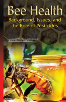 Bee Health : Background, Issues & the Role of Pesticides, Hardback Book